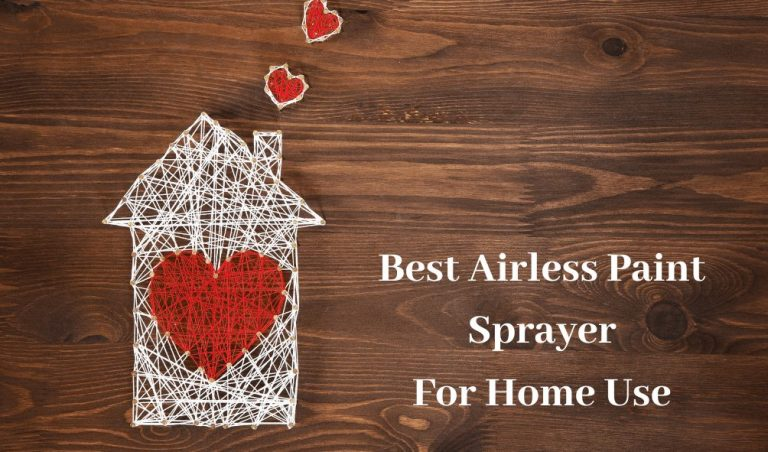 Best Airless Paint Sprayer For Home Use