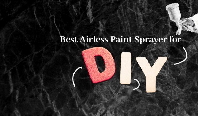 Best airless paint sprayer for DIYBest airless paint sprayer for DIY