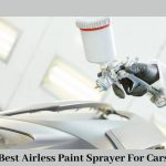 Best Airless Paint Sprayer for Cars
