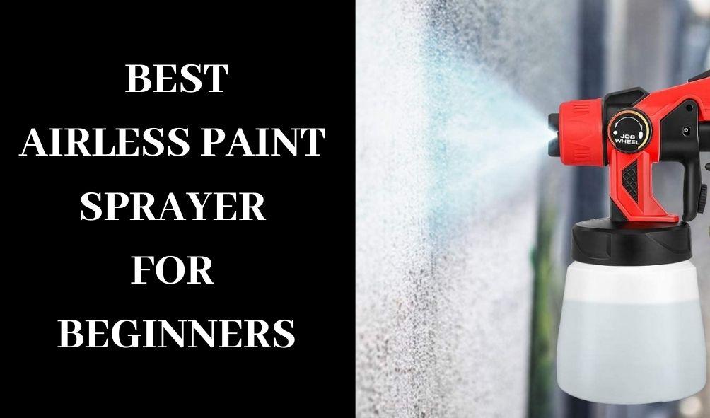 Best Airless Paint Sprayer For Beginners