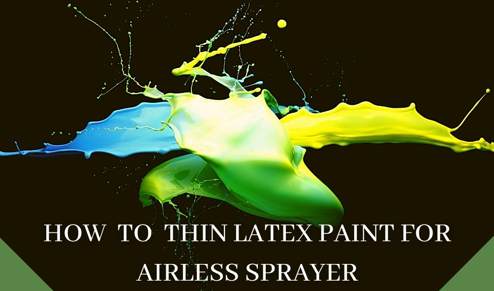 How to thin latex paint for airless sprayer